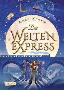 Band eins der Kinderbuchtrilogie: Der Weltenexpress von Anca Sturm, Carlsen Verlag