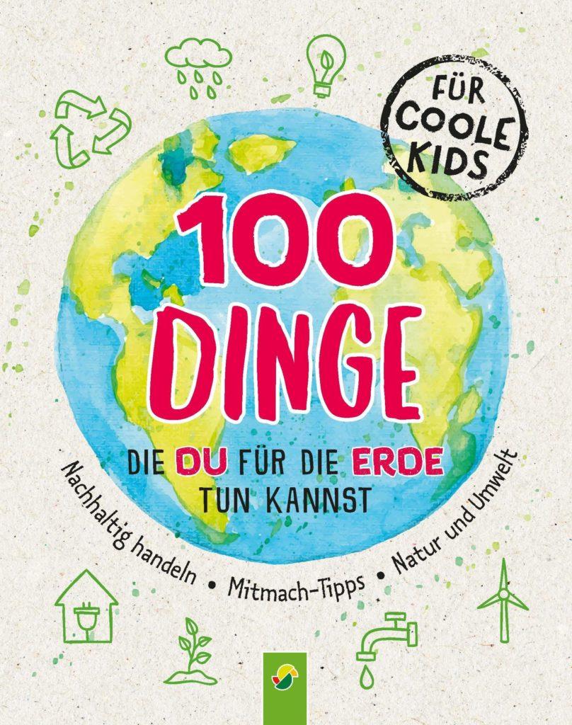 Kinderbuch mit Tipps für den Klimaschutz: 100 Dinge, die du für die Erde tun kannst