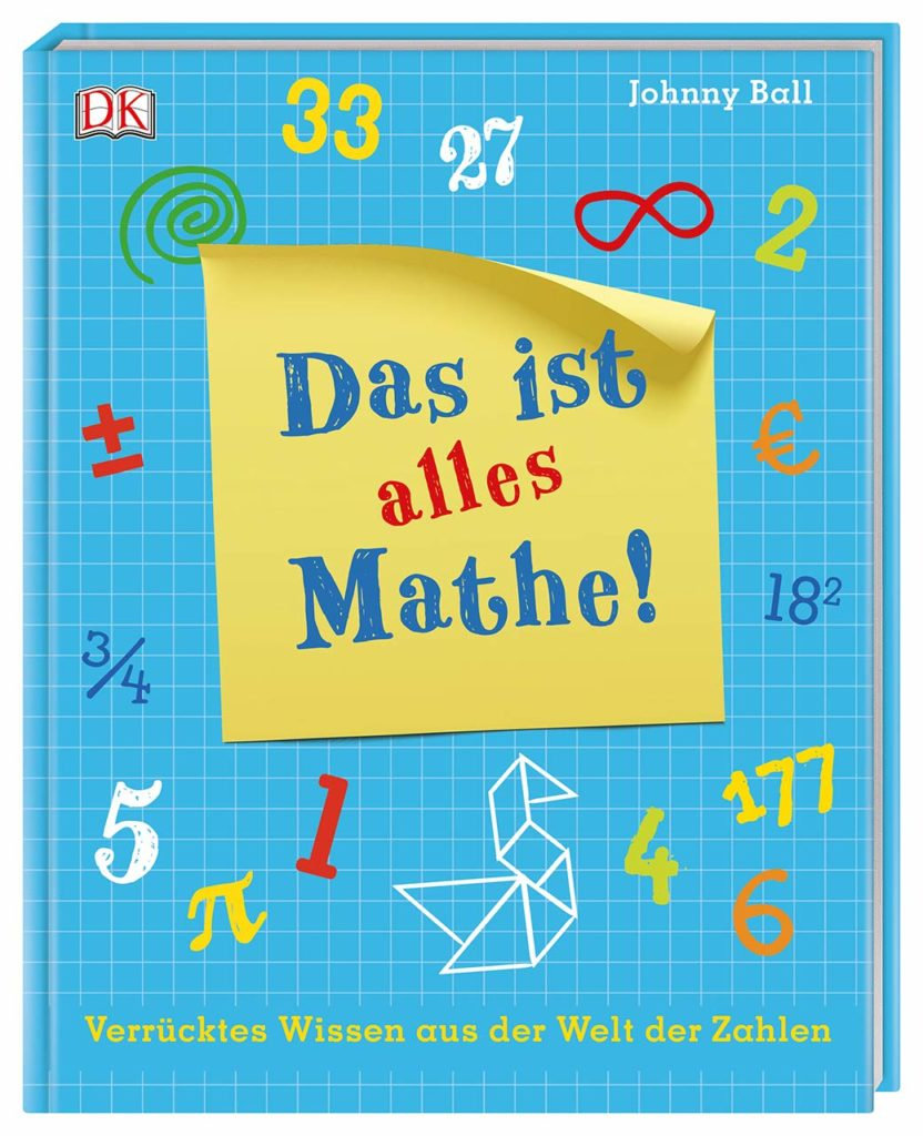 Das ist alles Mathe! - Verrücktes Wissen aus der Welt der Zahlen