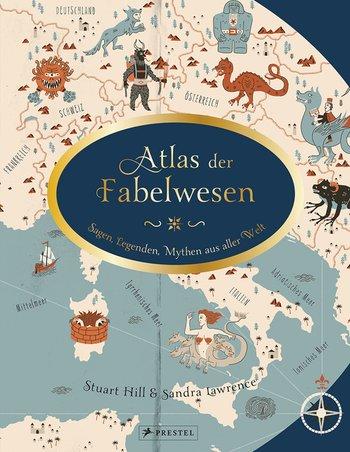 Atlas der Fabelwesen - Sagen, Legenden, Mythen aus aller Welt