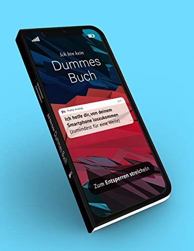 Ich bin kein dummes Buch - Ich helfe dir, von deinem Smartphone loszukommen